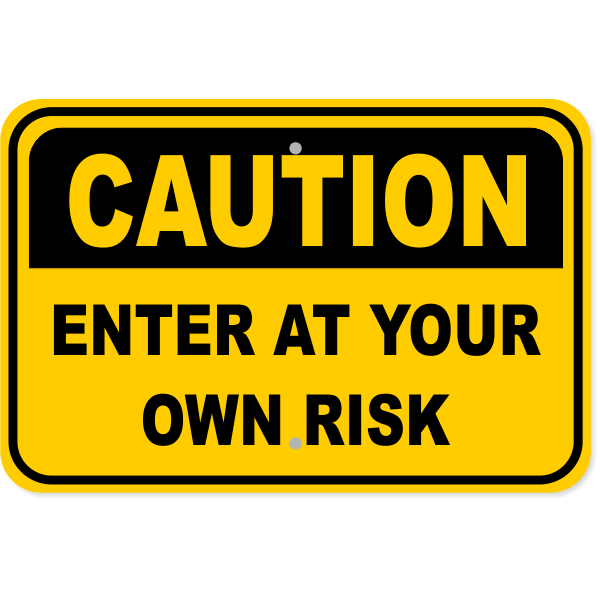 "Caution Enter At Your Own Risk Aluminum Sign | 12"" x 18"""